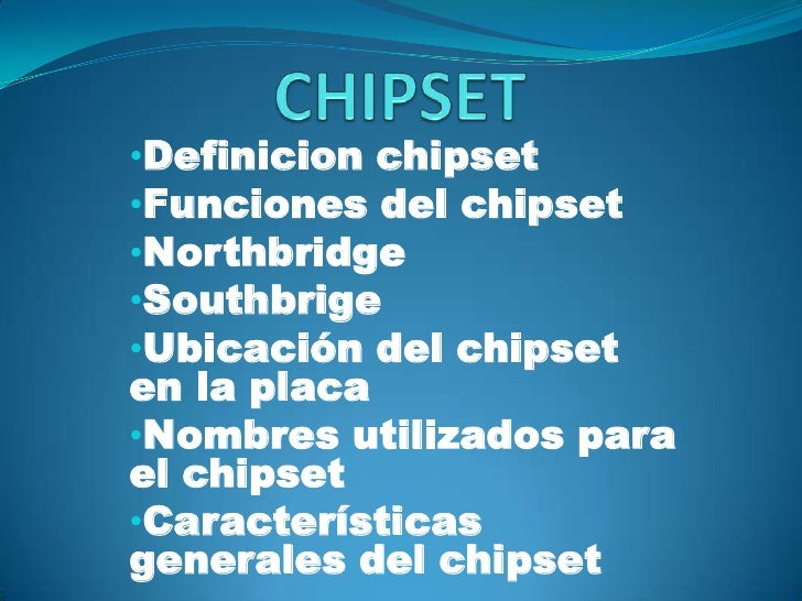 CHIPSET<br /><ul><li>Definicion chipset