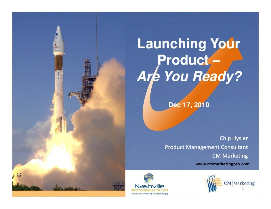 Launching Your   Product –     oductAre You Ready?    Dec 17, 2010                     Chip Hysler   Product Management Co...