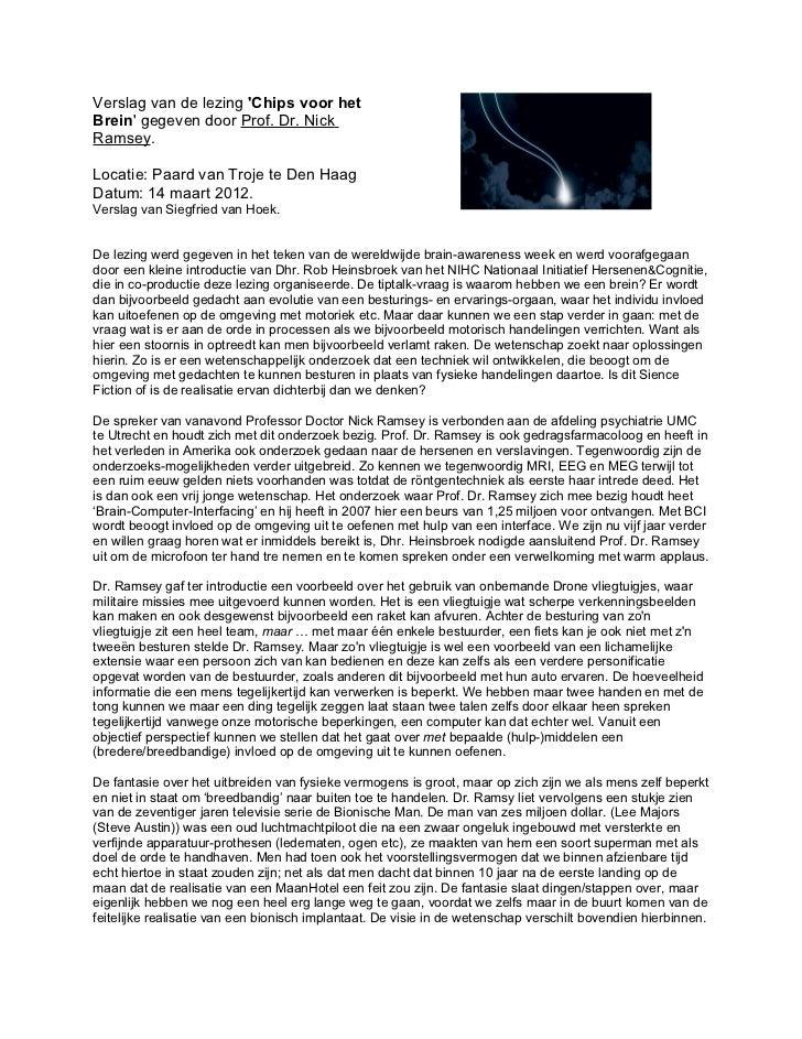 Verslag van de lezing Chips voor hetBrein gegeven door Prof. Dr. NickRamsey.Locatie: Paard van Troje te Den HaagDatum: 14 ...