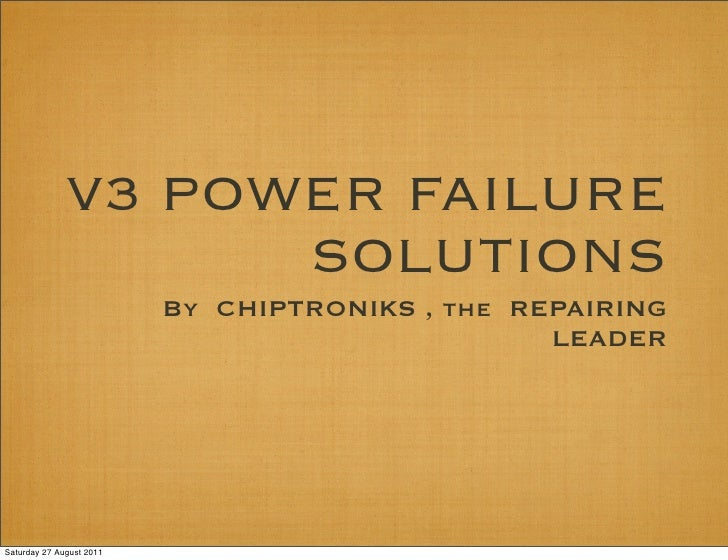 V3 POWER FAILURE                    SOLUTIONS                          By CHIPTRONIKS , the REPAIRING                     ...