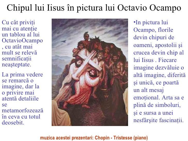 Chipul lui Iisus în pictura lui Octavio Ocampo Cu cât privi ţ i mai cu aten ţ ie un tablou al lui OctavioOcampo , cu atât ...