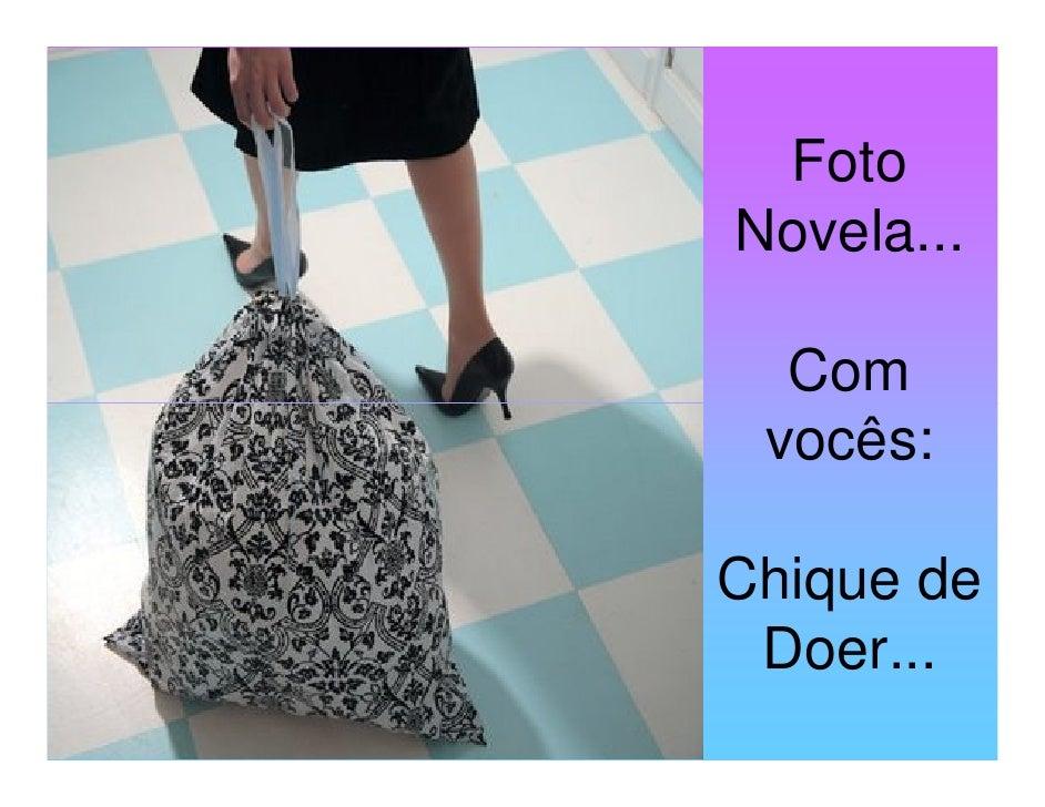 Foto Novela...    Com  vocês:  Chique de  Doer...