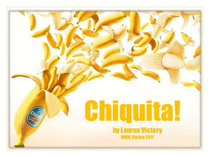Chiquita!<br />by Lauren Victory<br />NMDL Spring 2011<br />