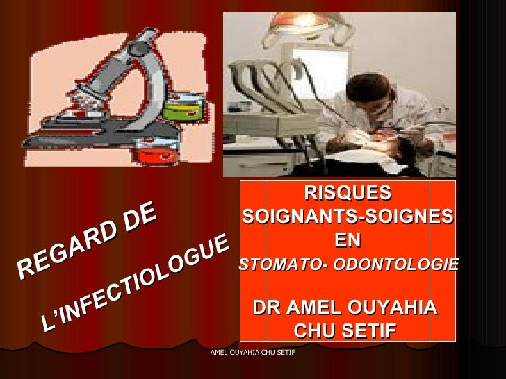 REGARD DE L'INFECTIOLOGUE RISQUES SOIGNANTS-SOIGNES  EN STOMATO- ODONTOLOGIE   DR AMEL OUYAHIA  CHU SETIF