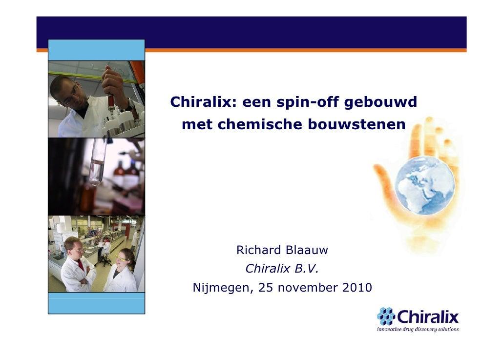 Chiralix:Chi li een spin-off gebouwd             i   ff   b   d met chemische bouwstenen        Richard Blaauw         Chi...