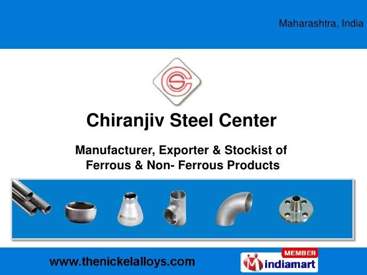 Maharashtra, India <br />Chiranjiv Steel Center<br />Manufacturer, Exporter & Stockist of <br />Ferrous & Non- Ferrous Pro...