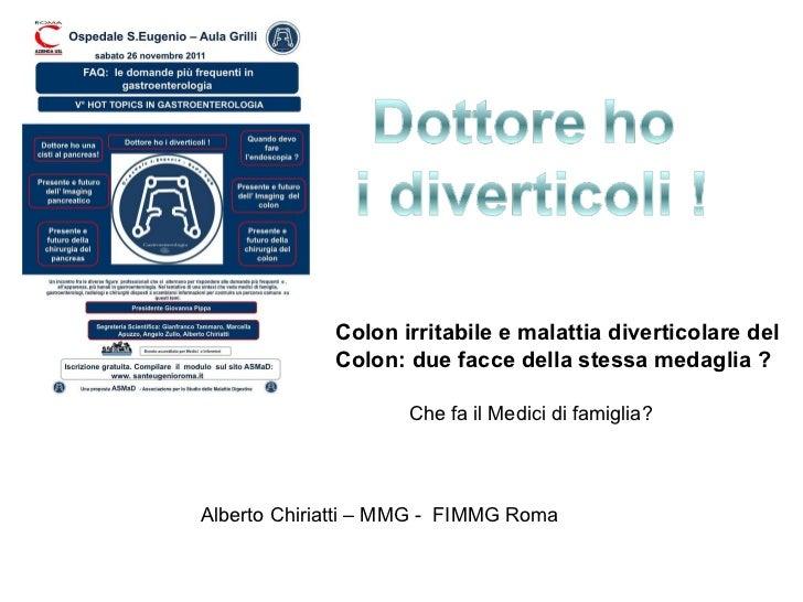 Che fa il Medici di famiglia? Alberto Chiriatti – MMG -  FIMMG Roma Colon irritabile e malattia diverticolare del Colon: d...