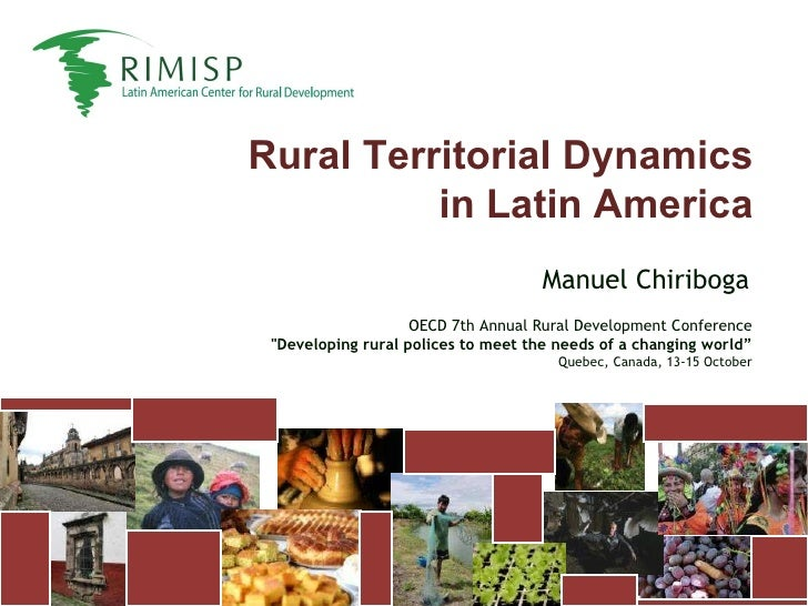 "Rural Territorial Dynamics in Latin America Manuel Chiriboga OECD 7th Annual Rural Development Conference ""Developing..."
