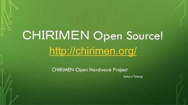 CHIRIMEN Open Source! http://chirimen.org/ CHIRIMEN Open Hardware Project Satoru Takagi
