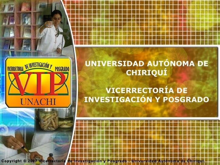 UNIVERSIDAD AUTÓNOMA DE         CHIRIQUÍ      VICERRECTORÍA DE INVESTIGACIÓN Y POSGRADO