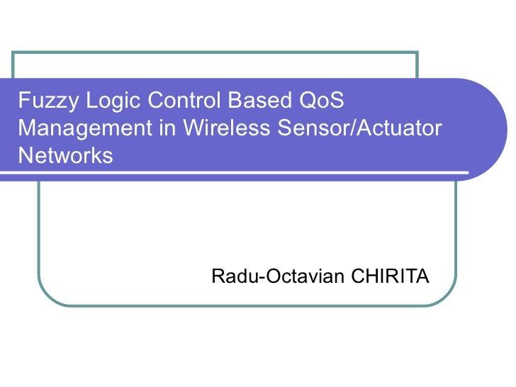 Fuzzy Logic Control Based QoSManagement in Wireless Sensor/ActuatorNetworks                 Radu-Octavian CHIRITA