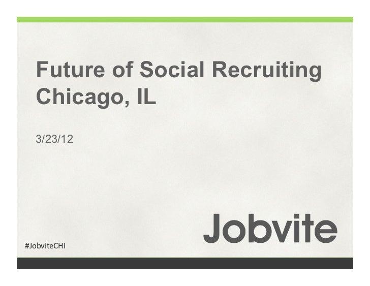 Future of Social Recruiting   Chicago, IL   3/23/12#JobviteCHI