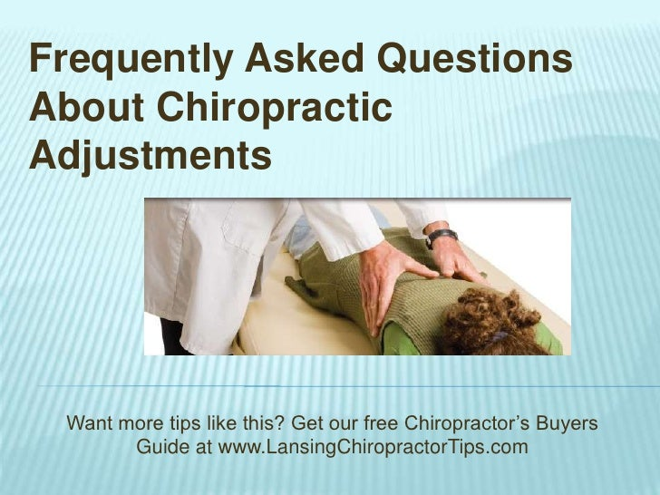 Frequently Asked Questions About Chiropractic Adjustments<br />Want more tips like this? Get our free Chiropractor's Buyer...