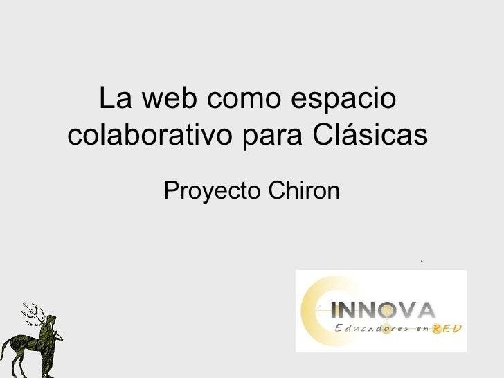 La web como espacio colaborativo para Clásicas Proyecto Chiron .