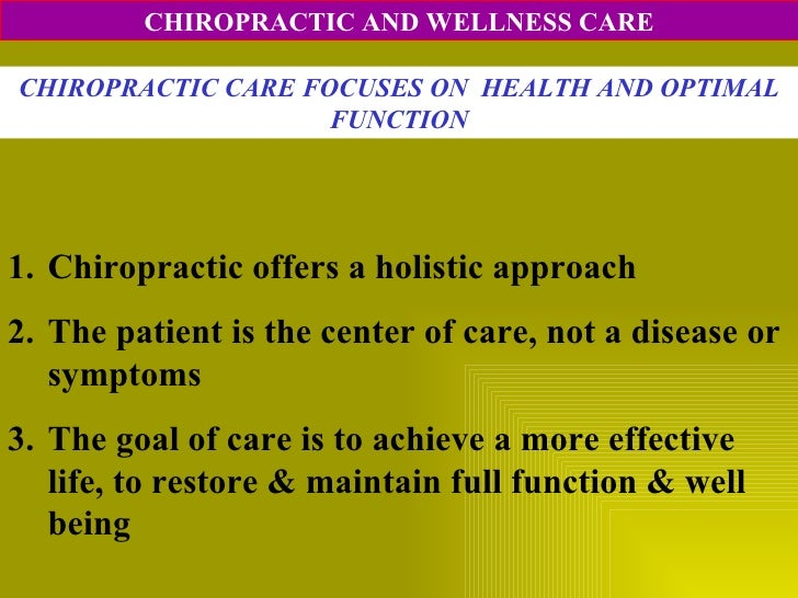 CHIROPRACTIC AND WELLNESS CARE CHIROPRACTIC CARE FOCUSES ON  HEALTH AND OPTIMAL FUNCTION <ul><li>Chiropractic offers a hol...