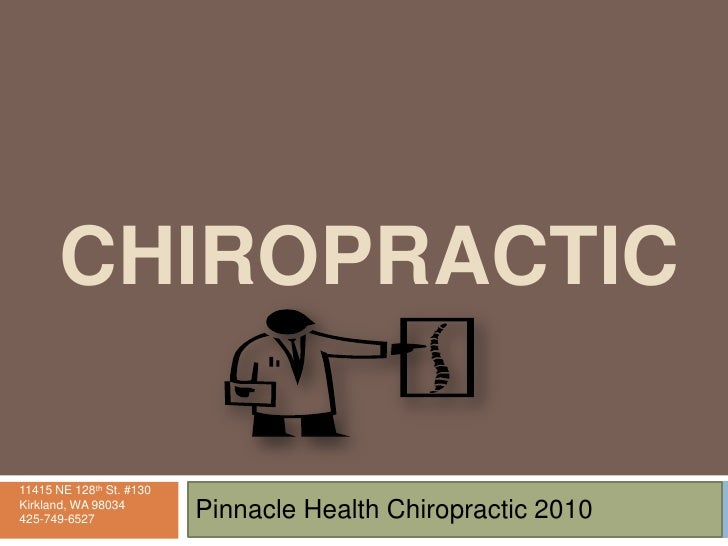 Chiropractic<br />Pinnacle Health Chiropractic 2010<br />11415 NE 128th St. #130<br />Kirkland, WA 98034<br />425-749-6527...