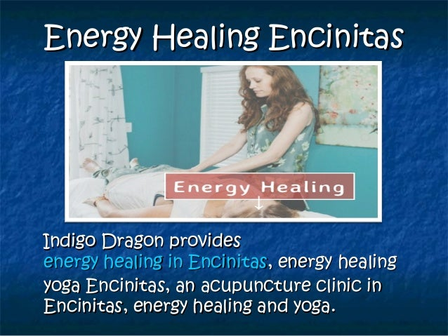 Energy Healing EncinitasEnergy Healing Encinitas Indigo Dragon providesIndigo Dragon provides energy healing in Encinitase...