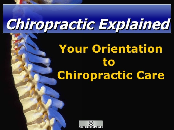 Chiropractic Explained Your Orientation to  Chiropractic Care