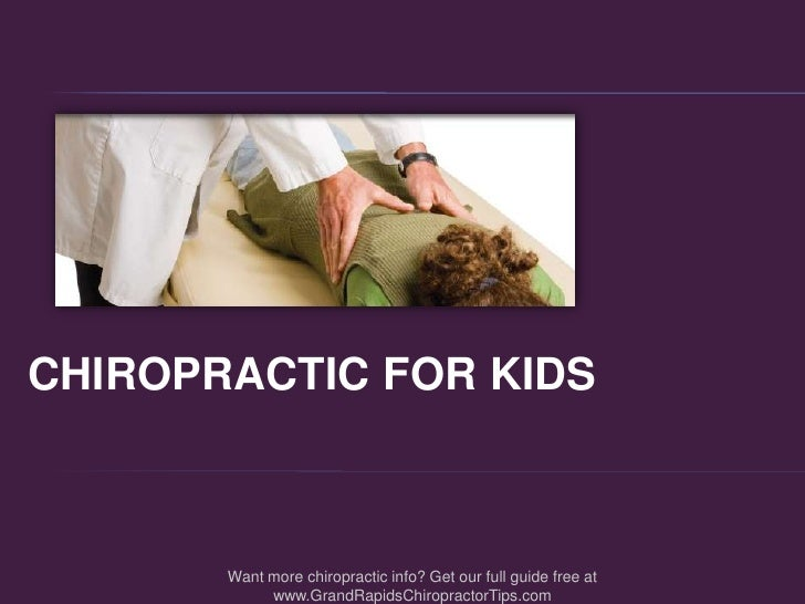 CHIROPRACTIC FOR KIDS<br />Want more chiropractic info? Get our full guide free at www.GrandRapidsChiropractorTips.com<br />