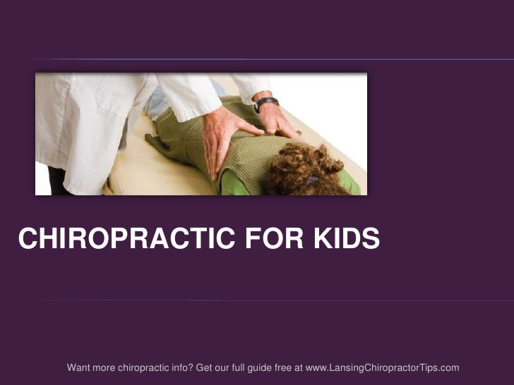 CHIROPRACTIC FOR KIDS<br />Want more chiropractic info? Get our full guide free at www.LansingChiropractorTips.com<br />