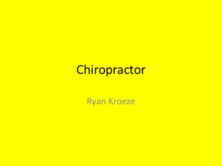 Chiropractor<br />Ryan Kroeze<br />