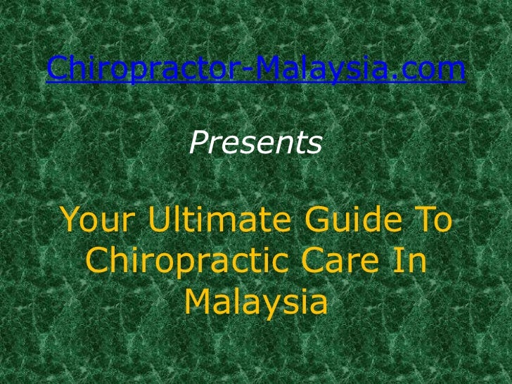 Chiropractor-Malaysia.comPresentsYour Ultimate Guide To Chiropractic Care In Malaysia<br />