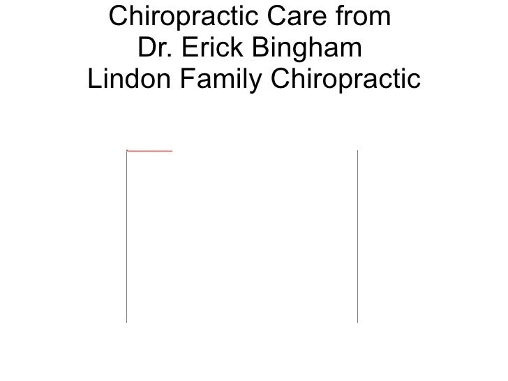 Chiropractic Care from  Dr. Erick Bingham  Lindon Family Chiropractic