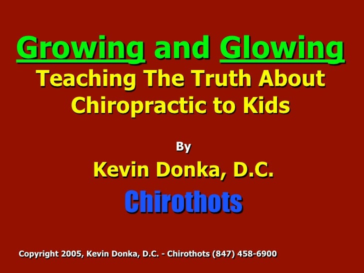 Growing and Glowing     Teaching The Truth About        Chiropractic to Kids                                      By      ...