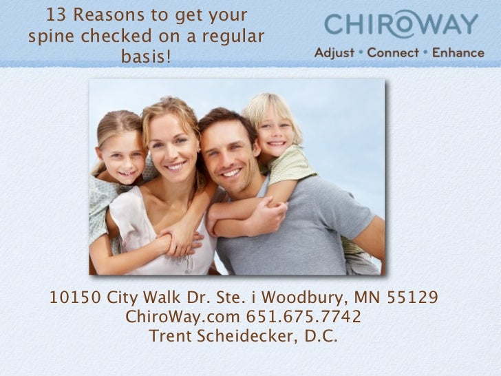 13 Reasons to get yourspine checked on a regular          basis!  10150 City Walk Dr. Ste. i Woodbury, MN 55129          C...