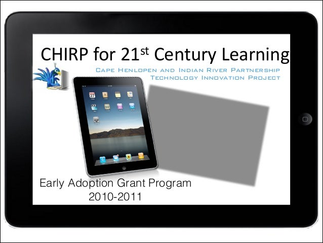 Cape	 Henlopen	 High	 School	  Innovation	 1	 to	 1 CHIRP	   for	   21st	   Century	   Learning Cape Henlopen and Indian R...