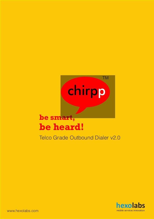 be smart, be heard! chirpp TM Telco Grade Outbound Dialer v2.0 hexolabsmobile services innovationwww.hexolabs.com