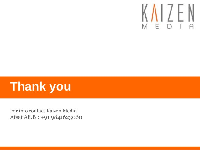 Thank you For info contact Kaizen Media Afset Ali.B : +91 9841623060