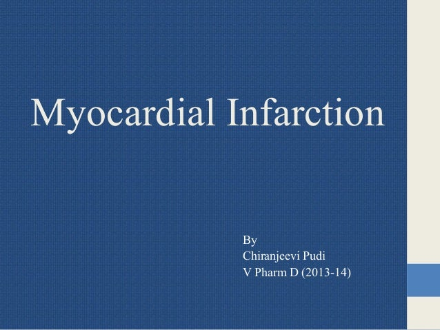 Myocardial Infarction By Chiranjeevi Pudi V Pharm D (2013-14)