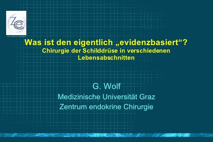 """Was ist den eigentlich """"evidenzbasiert""""? Chirurgie der Schilddrüse in verschiedenen Lebensabschnitten G. Wolf Medizinische..."""