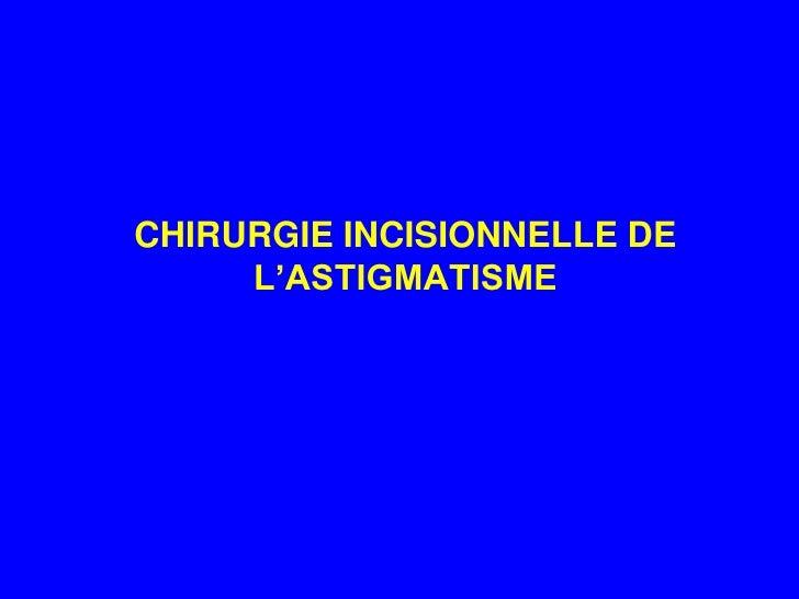 CHIRURGIE INCISIONNELLE DE L'ASTIGMATISME<br />
