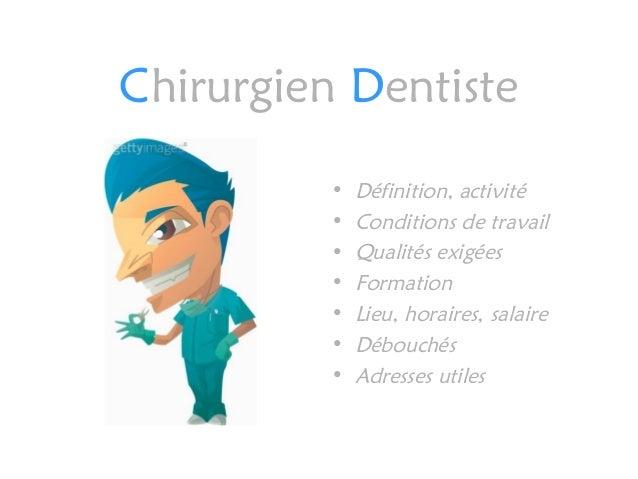 Chirurgien Dentiste • Définition, activité • Conditions de travail • Qualités exigées • Formation • Lieu, horaires, salair...