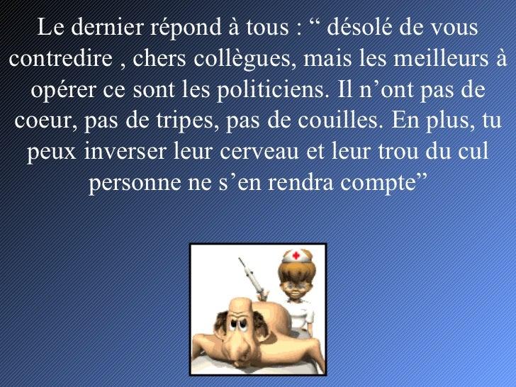 """Le dernier répond à tous : """" désolé de vous contredire , chers collègues, mais les meilleurs à opérer ce sont les politici..."""