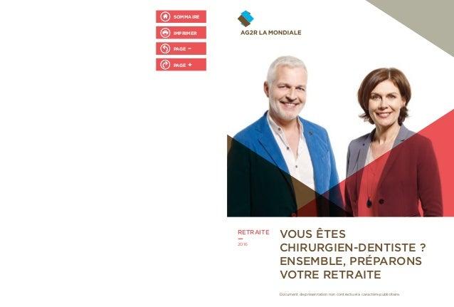 RETRAITE — 2016 VOUS ÊTES CHIRURGIEN-DENTISTE ? ENSEMBLE, PRÉPARONS VOTRE RETRAITE Document de présentation non contractue...