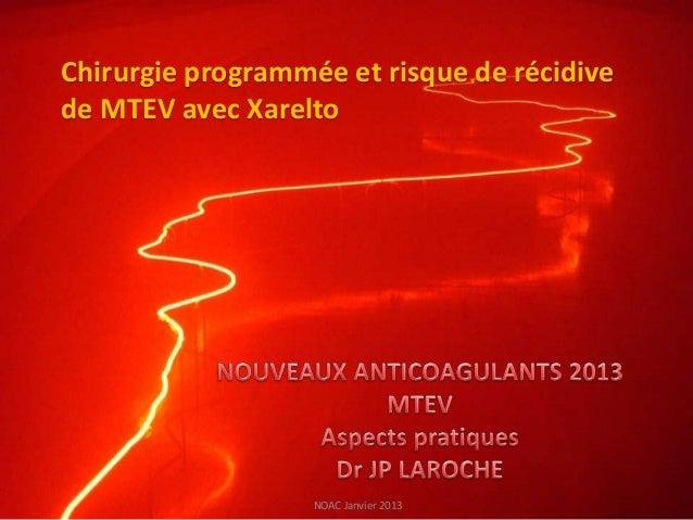 Chirurgie programmée et risque de récidivede MTEV avec Xarelto                   NOAC Janvier 2013