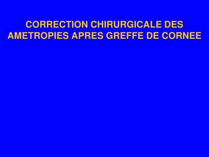 CORRECTION CHIRURGICALE DES AMETROPIES APRES GREFFE DE CORNEE<br />