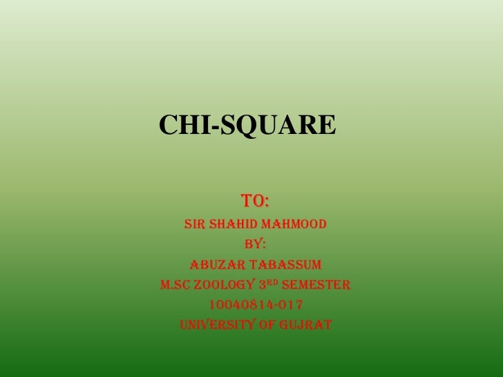 CHI-SQUARE          To:    Sir Shahid Mahmood            By:     Abuzar TabassumM.Sc Zoology 3rd semester        10040814-...