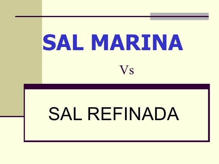 SAL MARINA   Vs SAL REFINADA