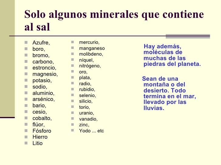 Solo algunos minerales que contiene al sal <ul><li>Azufre, </li></ul><ul><li>boro,  </li></ul><ul><li>bromo,  </li></ul><u...