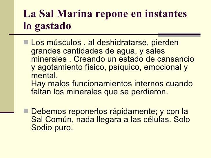 La Sal Marina repone en instantes lo gastado <ul><li>Los músculos , al deshidratarse, pierden grandes cantidades de agua, ...