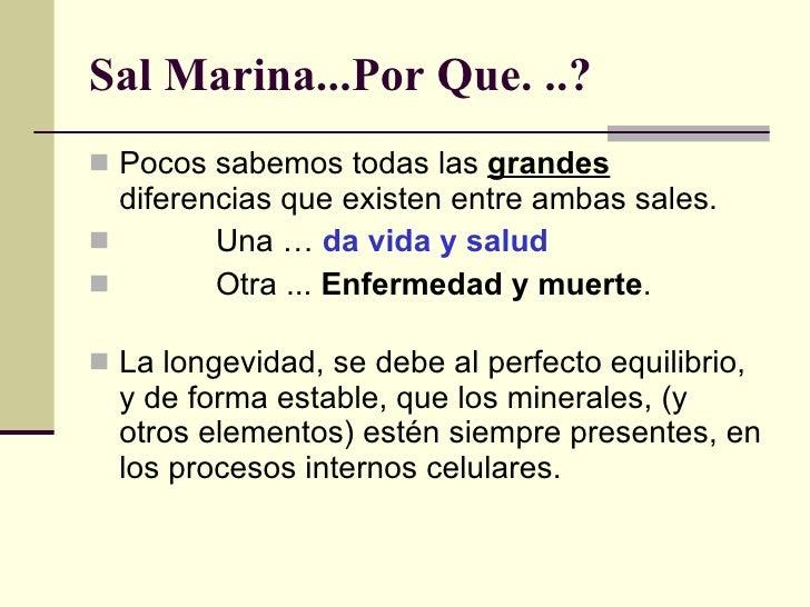 Sal Marina...Por Que. ..? <ul><li>Pocos sabemos todas las  grandes  diferencias que existen entre ambas sales. </li></ul><...