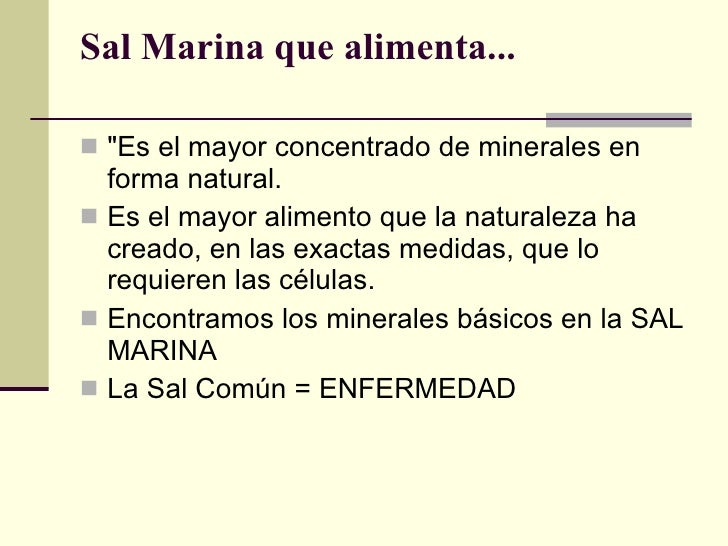 Sal Marina que alimenta... <ul><li>&quot;Es el mayor concentrado de minerales en forma natural. </li></ul><ul><li>Es el ma...