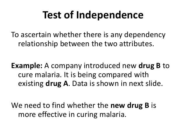Test of Independence To ascertain whether there is any dependency relationship between the two attributes. Example: A comp...