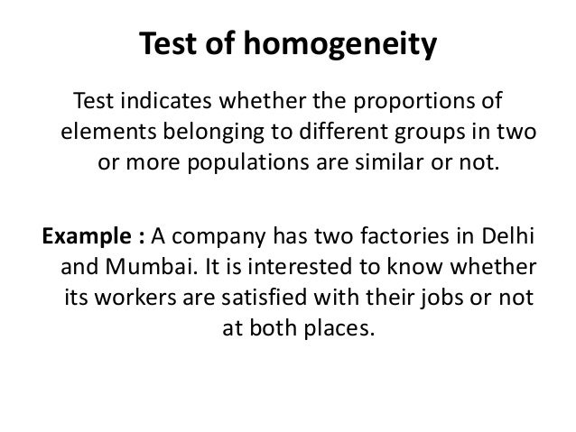Test of homogeneity Test indicates whether the proportions of elements belonging to different groups in two or more popula...