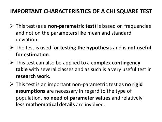 IMPORTANT CHARACTERISTICS OF A CHI SQUARE TEST  This test (as a non-parametric test) is based on frequencies and not on t...
