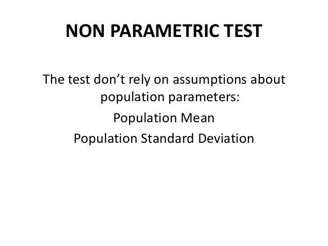 NON PARAMETRIC TEST The test don't rely on assumptions about population parameters: Population Mean Population Standard De...